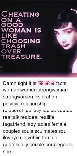 Cheating Female Quotes Awesome CHEATING ON A GOOD WOMAN IS LIKE CHOOSING TRASH OVER TREASURE Damn