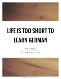 Short Quote Enchanting Life Is Too Short To Learn German Picture Quotes