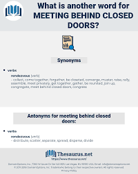 Words For Meeting Synonyms For Meeting Behind Closed Doors Antonyms For