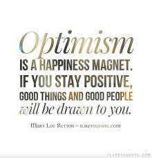 Optimism Quotes Extraordinary Optimism Is A Happiness Magnet If You Stay Positive Good Things