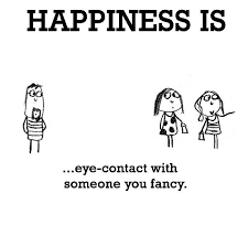 Happiness is, eye-contact with someone you fancy. - Happy Funny Quote via Relatably.com
