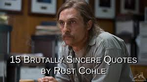 15 Brutally Sincere Quotes By Rust Cohle Magicalquote
