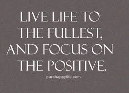 Live Life Quotes Amazing Positive Quotes Live Life To The Fullest And Focus On The Positive