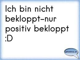 Ich Bin Nicht Bekloppt Nur Positiv Bekloppt D österreichische