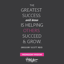 the greatest success we ll know is helping others succeed and grow