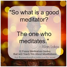 12 Funny Meditation Quotes That Will Teach You About Mindfulness
