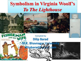 symbolism in virginia woolf s to the lighthouse symbolism in virginia woolf s to the lighthouse compiled by dilip barad m k bhavnagar university dilipbarad