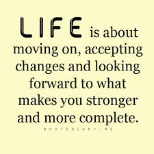 LIFE Is About Moving On Accepting Changes And Looking Forward To Classy Quotes About Change In Life And Moving On