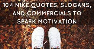 40 Nike Quotes Slogans And Commercials To Spark Motivation Amazing Quotes About Shoes And Friendship