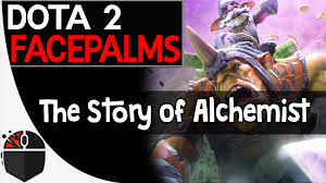 dota facepalms the story of alchemist