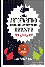 English Literature Essays The Art Of Writing English Literature Essays For A Level