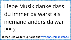 Liebe Musik Danke Dass Du Immer Da Warst Als Niemand Anders Da War