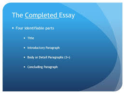 writing a five paragraph essay writing essays or themes requires  2 the completed essay four identifiable parts title introductory paragraph body or detail paragraphs 3 concluding paragraph