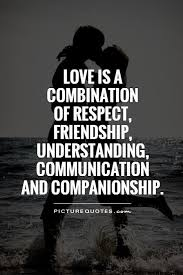Companionship Quotes Amazing Love Is A Combination Of Respect Friendship Understanding
