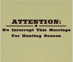 Funny Hunting Quotes Funny Hunting Quotes Unique Attention We Interrupt This Marriage 69