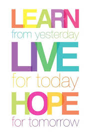 Learn From Yesterday Live For Today Hope For Tomorrow Picture Quotes Classy Quote For Today