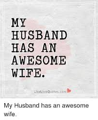 Husband Wife Love Quotes Awesome MY HUSBAND HAS AN AWESOME WIFE Like Love Quotescom My Husband Has An