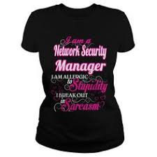network security manager i am allergic to stupidity i break out in sarcasm t shirts network security officer