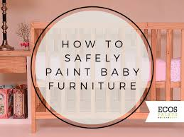 painted baby furniture. 2015 how to safely paint baby furniture lullaby paints painted l