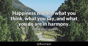 Gandhi Love Quotes Inspiration Happiness Is When What You Think What You Say And What You Do Are