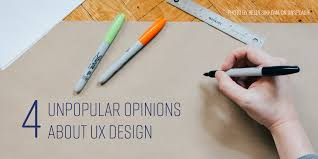 4 Unpopular Opinions About Ux Design Ux Collective