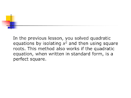 in the previous lesson you solved quadratic equations by isolating x2 and then using square