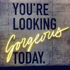 Looking Beautiful Quote Best of You Are Looking Gorgeous Today Life Quotes Quotes Positive Quotes