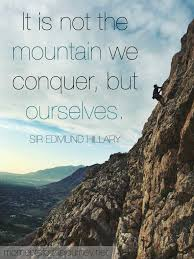yearbook headline ideas-----Climbing quote: It is not the mountain we  conquer, it is ourselves.