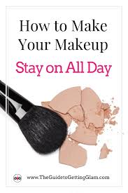 how to make your makeup stay on all day learn these makeup artist insider tips