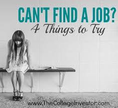 cant find work cant find a job heres what to do the college investor