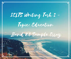 academic ielts writing task model essays band  ielts writing task 2 topic education band 8 0 sample argumentative essay