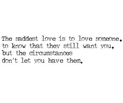 The Saddest Love Is To Love Someone To Know That They Still Want Classy Being In Love With Someone You Cant Have