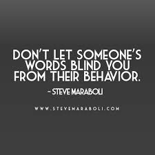Don't Let Someone's Words Blind You From Their Behavior Steve Amazing Blind Quotes