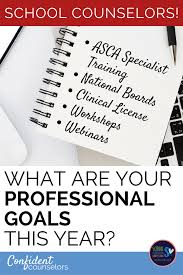 what are your professional goals school counseling professional goals for 2018 confident counselors
