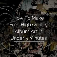 Free Foto Album How To Make Free High Quality Album Art In Under 5 Minutes