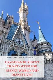all you need to know about the canadian resident ticket offer for disney world and disneyland in 2018 2019 including dates savings and how to get them
