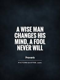 Wise Quotes About Change Simple A Wise Man Changes His Mind A Fool Never Will Picture Quotes