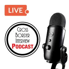 Cross Border Interview Podcast