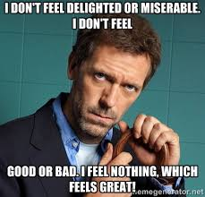 I don't feel delighted or miserable. I don't feel good or bad. I ... via Relatably.com