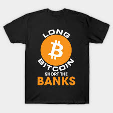 Every shirt can be customized online. Long Bitcoin Short The Banks Cryptocurrency Bitcoin T Shirt Teepublic Au