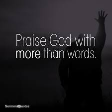 Praising God Quotes Custom Praise God With More Than Words SermonQuotes