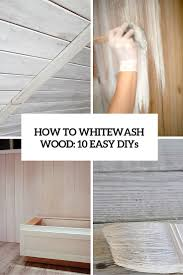 How To White Wash How To Whitewash Wood 10 Easy And Cool Diys Shelterness