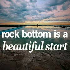 Rock Bottom Quotes Amazing Rock Bottom Is A Beautiful Start Pictures Photos And Images For