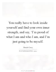 Quotes About Looking Inside Yourself Best of You Really Have To Look Inside Yourself And Find Your Own Inner