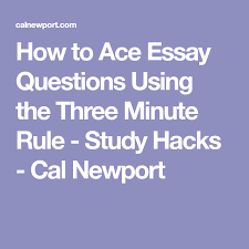 how to ace essay questions using the three minute rule study  how to ace essay questions using the three minute rule study hacks cal newport