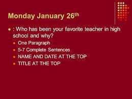 journals nd th thursday nd th write a  monday 26 th who has been your favorite teacher in high school and why