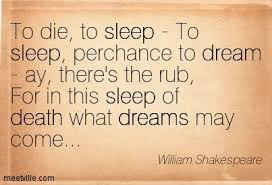 Quote To Sleep Perchance To Dream Best Of William Shakespeare To Die To Sleep To Sleep Perchance To Dream