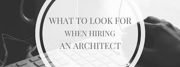 What to look for when hiring an Architect.