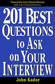 Good Questions To Ask Interview Amazon Com 201 Best Questions To Ask On Your Interview Ebook John