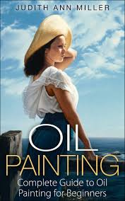 oil painting complete guide to oil painting for beginners painting oil painting